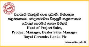 Head of Project Sales, Product Manager, Dealer Sales Manager Royal Ceramics Lanka Plc