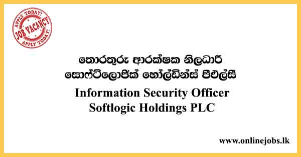 Information Security Officer - Softlogic Holdings PLC Vacancies 2021