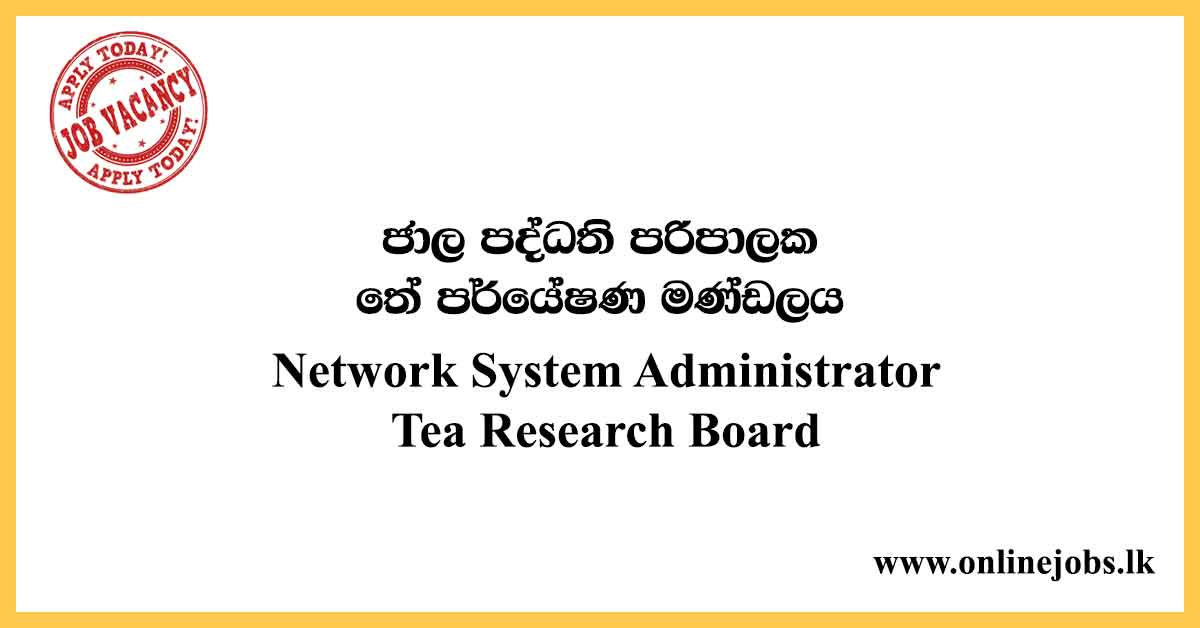 Network System Administrator - Tea Research Board