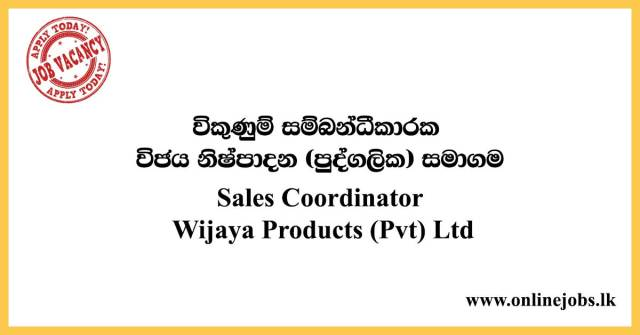 Sales Coordinator - Wijaya Products (Pvt) Ltd