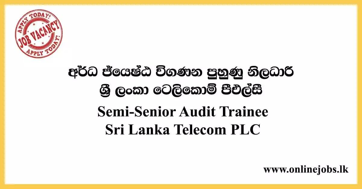Semi-Senior Audit Trainee - Sri Lanka Telecom Vacancies 2020
