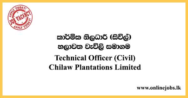 Technical Officer (Civil) - Chilaw Plantations Limited Vacancies 2021