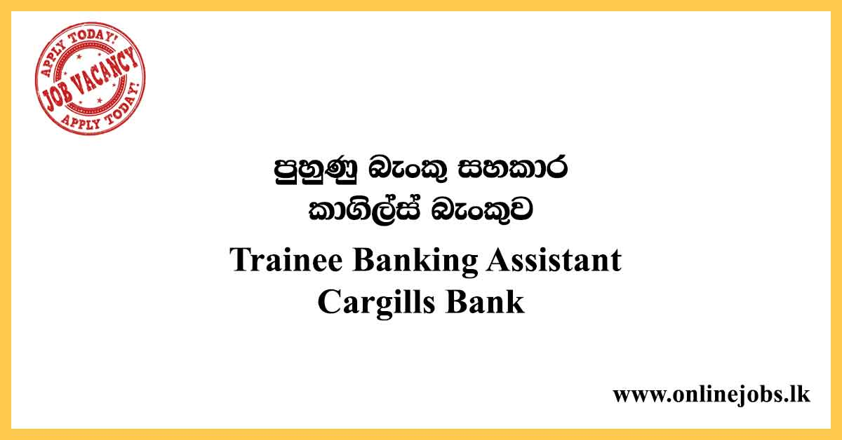 Trainee Banking Assistant - Cargills Bank