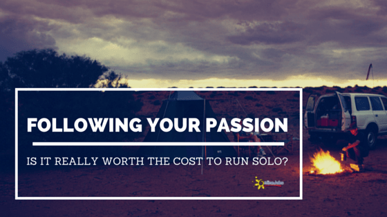 Following Your Passion- Is it Really Worth the Cost to Run Solo?