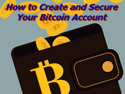 How to Create and Secure Your Bitcoin Account