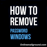 Guideline on How to Remove Your Windows Password – Windows 7, 8 & 10