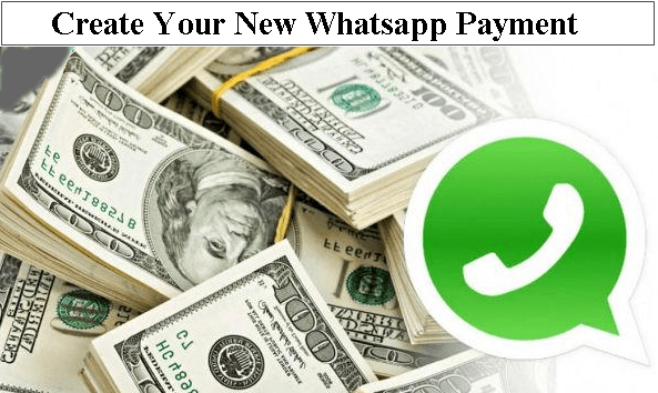 Create Your New Whatsapp Payment for Quick Transactions | Here
