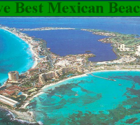 Five Best Mexican Beaches.