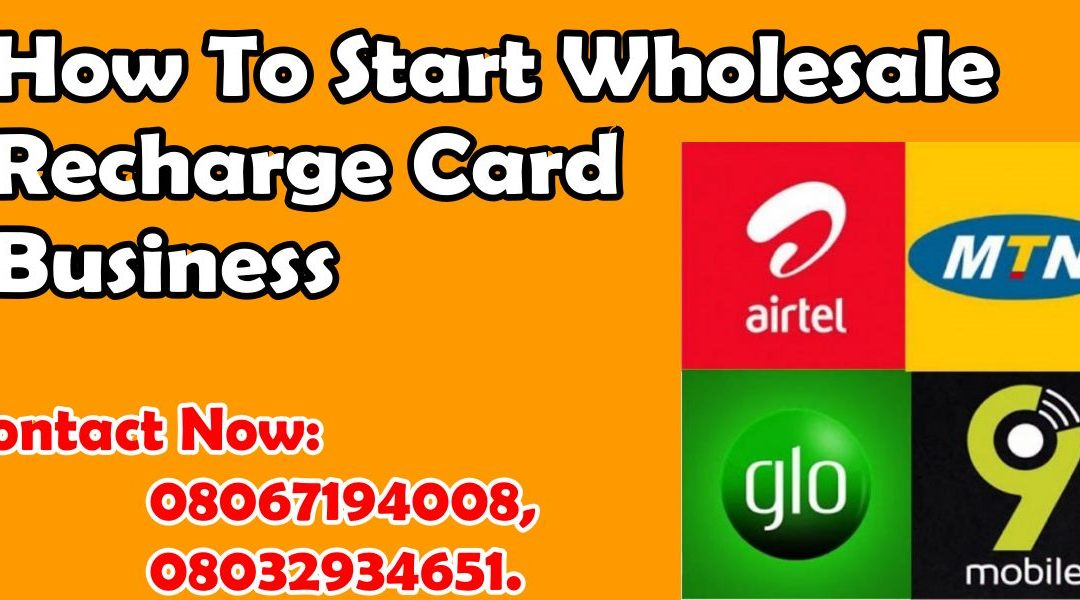 How To Start Wholesale Recharge Card Business Distributor In Nigeria