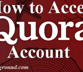 How to Access Access Quora Account.