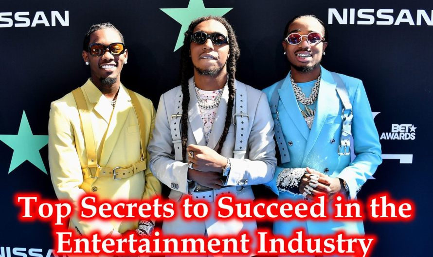 Top Secrets to Succeed in the Entertainment Industry – Top Celebrities Secret