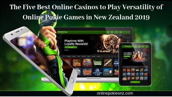 The Five Best Online Casinos to Play Versatility of Online Pokie Games in New Zealand 2019