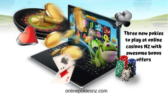 Three new pokies to play at online casinos NZ