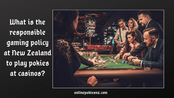 What is the responsible gaming policy at New Zealand to play pokies at casinos_