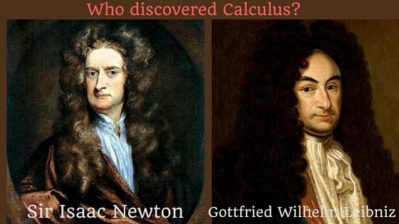 Calculus was discovered by Isaac Newton and Leibniz
