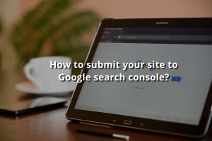 How to submit your site to Google search console?