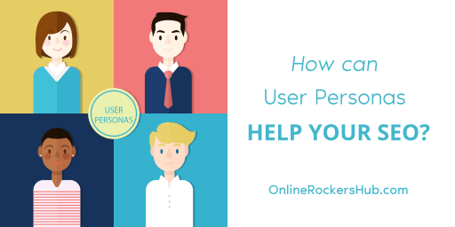 How can User Personas Help Your SEO?