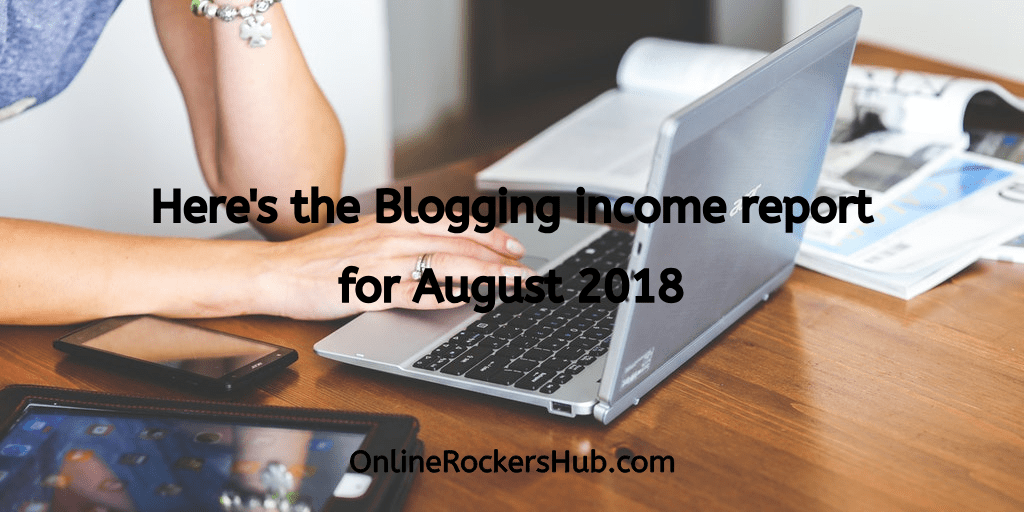 Here's the Blogging income report for August 2018