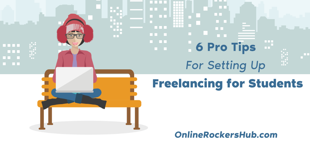 6 Pro Tips For Setting Up Freelancing for Students