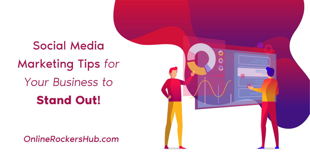 Social Media Marketing Tips for your Business to stand out!
