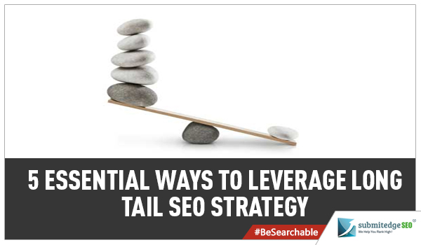 5 Essential Ways to Leverage Long Tail SEO Strategy