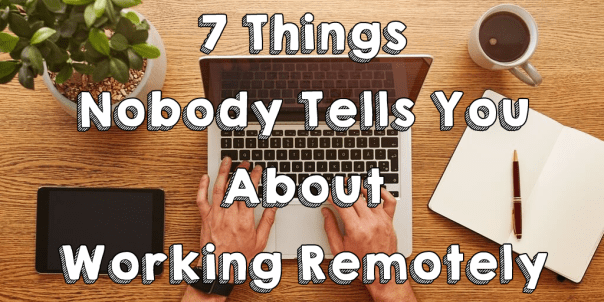 7 Things Nobody Tells You About Working Remotely