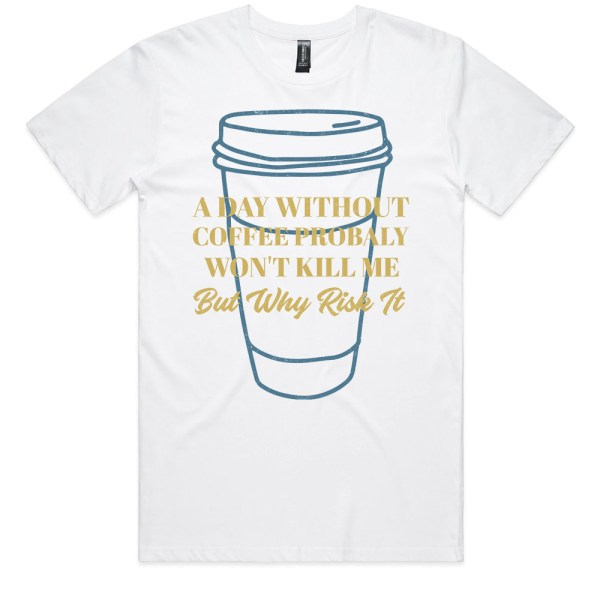 A Day Without Coffee Men White T Shirts