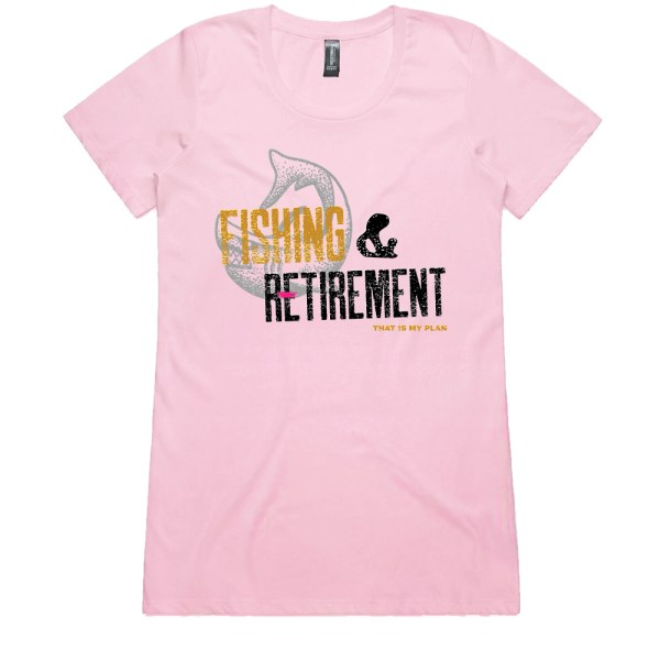 Fishing and Retirement That Is My Plan Ladies Pink T Shirts