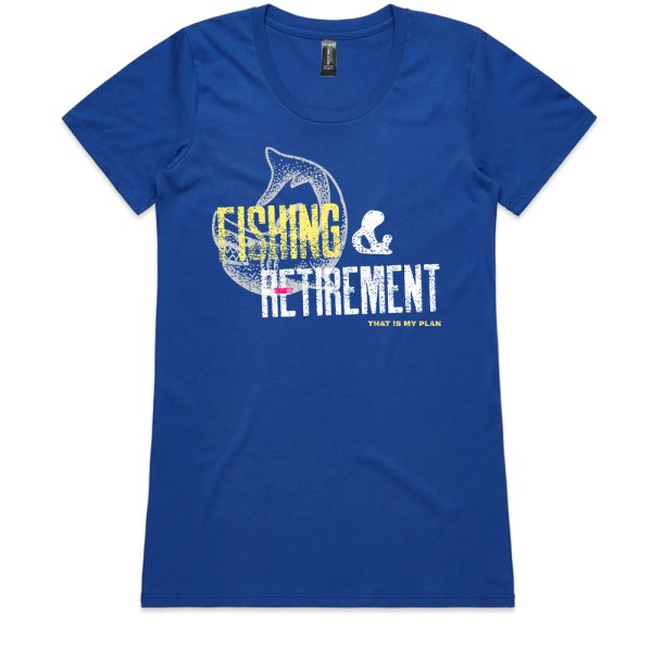 Fishing and Retirement That Is My Plan Ladies Royal T Shirts