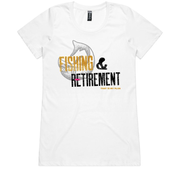 Fishing and Retirement That Is My Plan Ladies White T Shirts