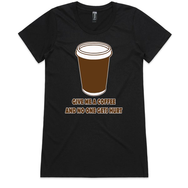 Give Me a Coffee and no One Gets Hurt Ladies Black T Shirts