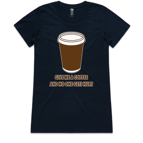 Give Me a Coffee and no One Gets Hurt Ladies Navy T Shirts