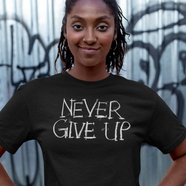 Never Give Up Ladies T Shirts