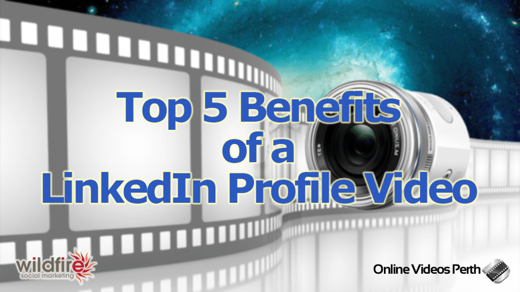 Top 5 Benefits of LinkedIn Profile Video