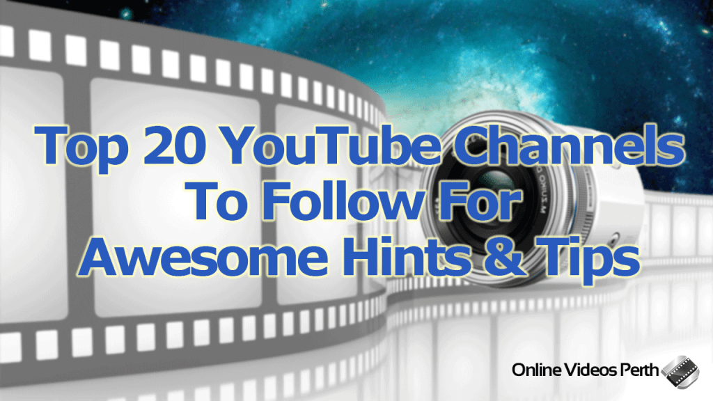 Top 20 YouTube Channels To Follow for Awesome Hints & Tips