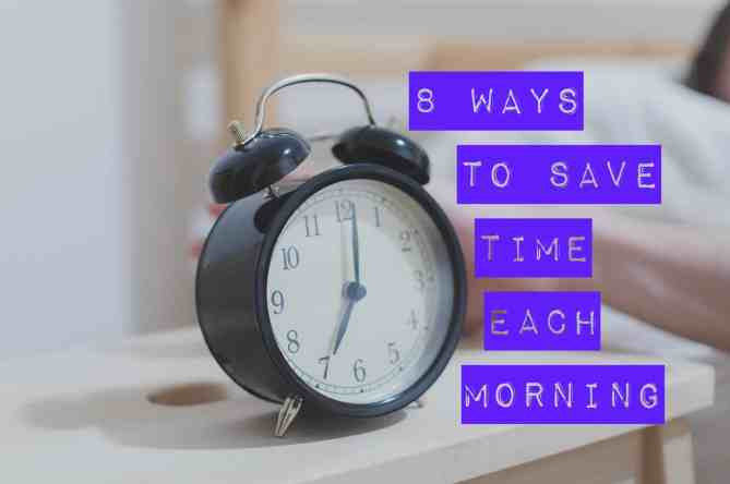 "photo of alarm clock with title, ""8 Ways to Save Time Each Morning"""