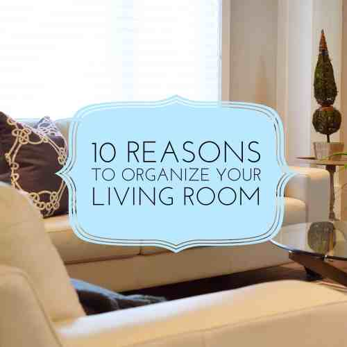 10 Reasons to Organize Your Living Room title