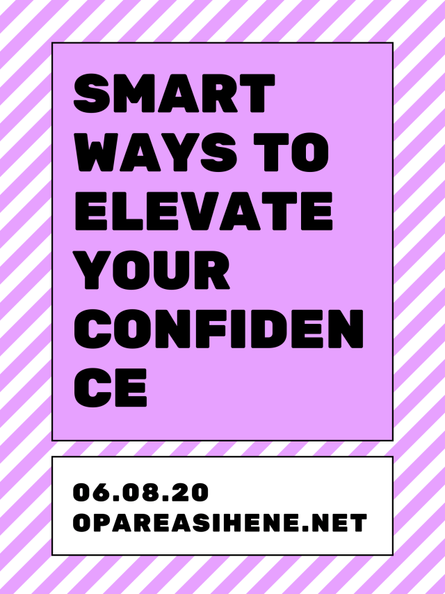 Here are Smart Ways To Elevate Your Confidence