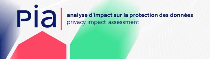 Analyse d'impact sur la protection des données personnelles PIA Privacy Impact Assesment pour le RGPD