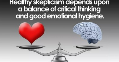 healthy skepticism depends upon a balance of critical thinking and good emotional hygiene.