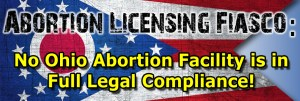 Abortion Licensing Fiasco: No Ohio Abortion Facility is in Legal Compliance