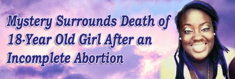 Mystery Surrounds Death of 18-Year Old Girl After an Incomplete Abortion