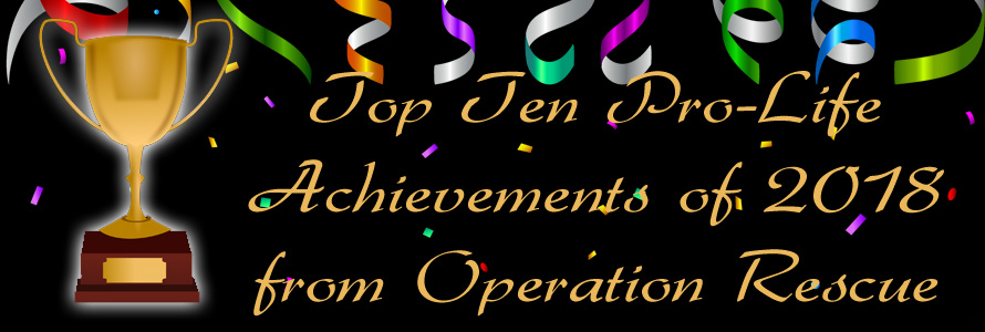 Top Ten Pro-Life Achievements of 2018 from Operation Rescue