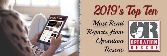 2019's Top Ten Most Read Reports from Operation Rescue
