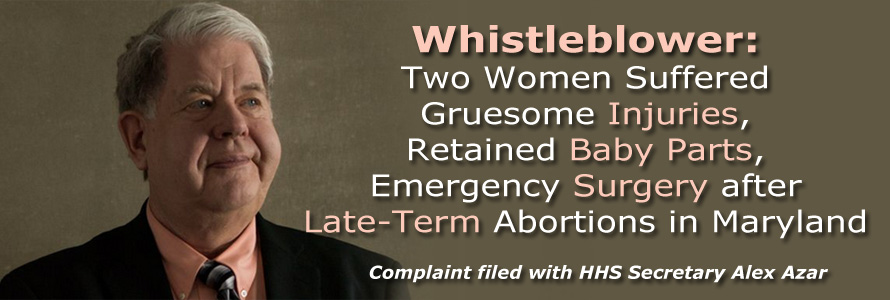 Whistleblower: 2 Women Suffered Gruesome Injuries, Retained Baby Parts, Emergency Surgery after Late-Term Abortions in Maryland