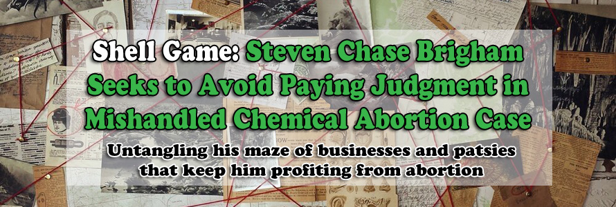 Shell Game: Steven Chase Brigham Seeks to Avoid Paying Judgment in Mishandled Chemical Abortion Case