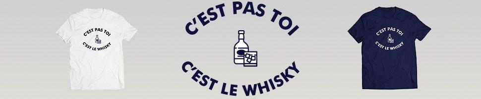 C'est pas toi c'est le whisky