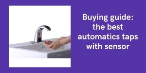 Buying guide: the best automatics taps with sensor