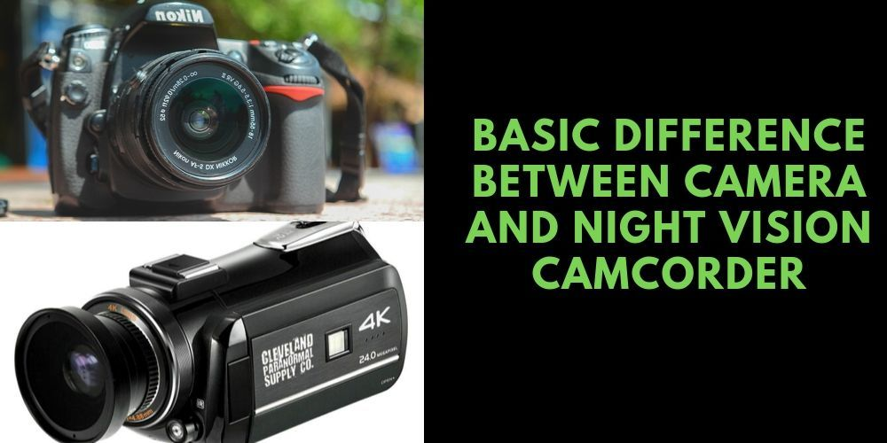 Basic Difference Between Camera And Night Vision Camcorder