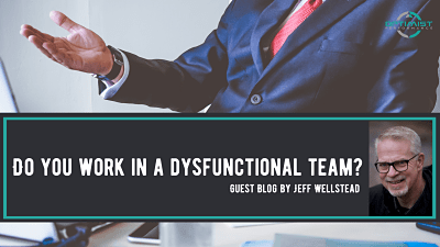 Do You Work In A Dysfunctional Team? – By Jeff Wellstead
